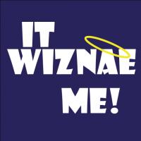 It Wiznae Me!