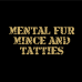 Mental Fur Mince & Tatties