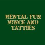 Mental Fur Mince & Tatties