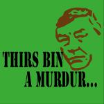 Thirs Bin a Murdur!